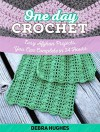 One Day Crochet: Easy Afghan Projects You Can Complete in 24 Hours (One Day Crochet Books, one day crocheting projects, one day crochet projects) - Debra Hughes