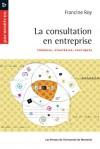 La consultation en entreprise : Théories, stratégies, pratiques - Francine Roy