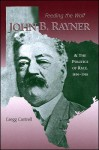 Feeding the Wolf: John B. Rayner and the Politics of Race, 1850-1918 - Gregg Cantrell