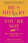 He's History, You're Not: Surviving Divorce After 40 - Erica Manfred