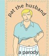 Pat the Husband: A Parody - Kate Merrow Nelligan