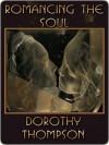 Romancing the Soul - Dorothy Thompson