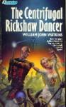 The Centrifugal Rickshaw Dancer - William John Watkins
