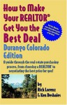 How to Make Your Realtor Get You the Best Deal: Durango, Colorado; A Guide Through the Real Estate Purchasing Process, from Choosing a Realtor to Negotiating the Best Deal for You - Rick Lorenz, Ken Deshaies