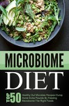 Microbiome Diet: Top 50 Healthy Gut Microbes Recipes-Dump Some Extra Pounds By Feeding Microbiome The Right Foods - David Richards