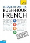Rush-Hour French with Four Audio CDs: A Teach Yourself Guide - Elisabeth Smith