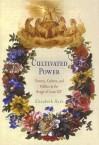 Cultivated Power: Flowers, Culture, and Politics in the Reign of Louis XIV - Elisabeth Hyde