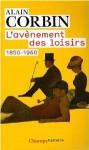 L'avènement des loisirs 1850-1960 - Alain Corbin, Julia Csergo
