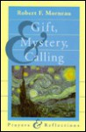 Gift, Mystery, and Calling: Prayers and Reflections - Robert F. Morneau