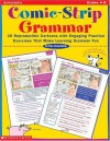 Comic-Strip Grammar: 40 Reproducible Cartoons with Engaging Practice Exercises That Make Learning Grammar Fun - Dan Greenberg