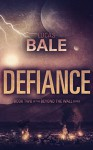 Defiance (Beyond the Wall Book 2) - Lucas Bale