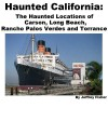 Haunted California: The Haunted Locations of Carson, Long Beach, Rancho Palos Verdes and Torrance - Jeffrey Fisher