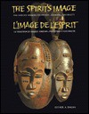 The Spirit's Image: The African Masking Tradition, Evolving Continuity = L'Image de L'Esprit: La Tradition Du Masque Africain, Evolution E - Esther A. Dagan