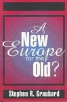 A New Europe for the Old? - Stephen R. Graubard