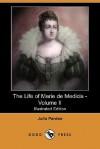 The Life of Marie de Medicis - Volume II (Illustrated Edition) (Dodo Press) - Julia Pardoe