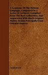 A Grammar of the Hebrew Language, Comprised in a Series of Lectures; Compiled from the Best Authorities, and Augmented with Much Original Matter, Dr - Samuel Lee
