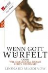 Wenn Gott würfelt: oder Wie der Zufall unser Leben bestimmt (German Edition) - Leonard Mlodinow