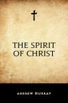 The Spirit of Christ - Andrew Murray