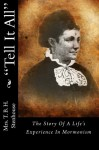 Tell It All: The Story Of A Life's Experience In Mormonism - Mrs. T. B. H. Stenhouse