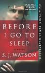 By S. J. Watson - Before I Go to Sleep (Reprint) (1/27/13) - S. J. Watson