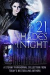 21 Shades of Night: A Collection of Best Selling Paranormal Romance and Urban Fantasy - D.J. Taylor, J.C. Andrijeski, Sarah Mäkelä, Rebecca Hamilton, Susan Stec, Angel Lawson, Anna Zaires, Noree Cosper, Conner Kressley, K. De Long