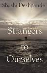 Strangers to Ourselves - Shashi Deshpande