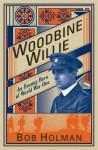 Woodbine Willie: An Unsung Hero of World War One - Robert Holman, Geoffrey A. Studdert Kennedy