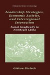 Leadership Strategies, Economic Activity, and Interregional Interaction: Social Complexity in Northeast China - Gideon Shelach, Jeremy A. Sabloff