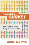The Jesus Survey: What Christian Teens Really Believe and Why - Mike Nappa