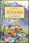 Lighter Tastes of Aspen: Recipes from Aspen/Snowmass' Finest Restaurants and Caterers - Jill Sheeley