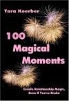 100 Magical Moments: Create Relationship Magic, Even If You are Broke! - Tara Koerber