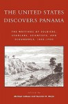 The United States Discovers Panama: The Writings of Soldiers, Scholars, Scientists, and Scoundrels, 1850-1905 - Michael J. Larosa