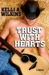 Trust with Hearts - Kelli A. Wilkins