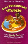 Some Porcupines Wrestle: And Other Freaky Facts about Animal Antics and Families - Barbara Seuling, Matthew Skeens