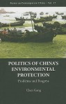 Series on Contemporary China, Volume 17: Politics of China's Environmental Protection: Problems and progress - Gang Chen