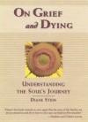 On Grief and Dying: Understanding the Soul's Journey - Diane Stein