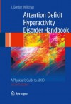 Attention Deficit Hyperactivity Disorder Handbook: A Physician's Guide to ADHD - J. Gordon Millichap