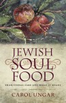 Jewish Soul Food: Traditional Fare and What It Means - Carol Ungar