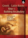 Greek and Latin Roots: Keys to Building Vocabulary - Timothy Rasinski, Nancy Padak, Rick M. Newton, Evangeline Newton