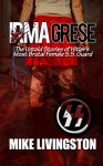 Irma Grese: The Untold Stories of Hitler's Most Brutal Female SS Guard - Mike Livingston