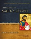 A Theology of Mark's Gospel: Good News about Jesus the Messiah, the Son of God - David E. Garland, Andreas J. Kostenberger