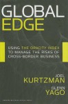 Global Edge: Using the Opacity Index to Manage the Risks of Cross-border Business - Joel Kurtzman, Glenn Yago
