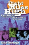 Eight Miles High: Folk-Rock's Flight from Haight-Ashbury to Woodstock - Richie Unterberger