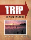 Trip of a Life Time Notes - Michael P. Jones