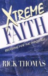 Xtreme Faith: Believing for the Impossible - Rick Thomas