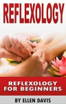 Reflexology: DIY Reflexology For Beginners (Podiatry, Massage, Acupressure, Reflexology, Acupuncture, Reiki) - Ellen Davis