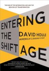 Entering the Shift Age: The End of the Information Age and the New Era of Transformation - David Houle