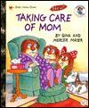 Taking Care of Mom (Little Golden Book) - Gina Mayer, Mercer Mayer