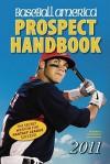 Baseball America 2011 Prospect Handbook: The 2011 Expert Guide to Baseball Prospects and MLB Organization Rankings - Baseball America