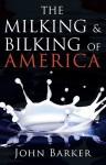 The Milking & Bilking of America - John Barker